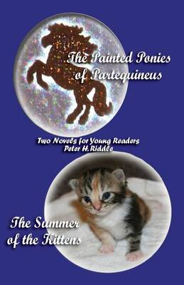 The Painted Ponies of Partequineus and The Summer of the Kittens: Two Novels for Young Readers