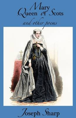 Mary Queen of Scots and Other Poems