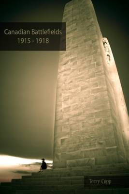 Canadian Battlefields 1915-1918: A Visitor's Guide