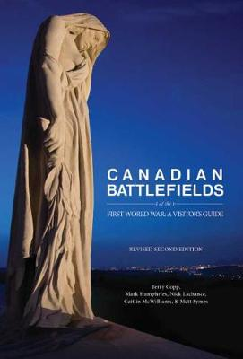 Canadian Battlefields of the First World War: A Visitors Guide