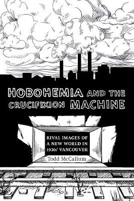 Hobohemia and the Crucifixion Machine: Rival Images of a New World in 1930s Vancouver