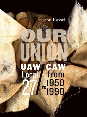 Our Union: UAW/CAW Local 27 from 1950 to 1990