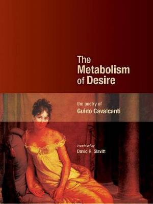 The Metabolism of Desire: The Poetry of Guido Cavalcanti