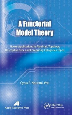 A Functorial Model Theory: Newer Applications to Algebraic Topology, Descriptive Sets, and Computing Categories Topos