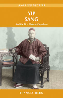 Yip Sang: and the First Chinese Canadians