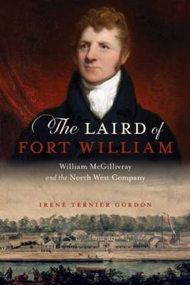 The Laird of Fort William: William McGillivray & the North West Company