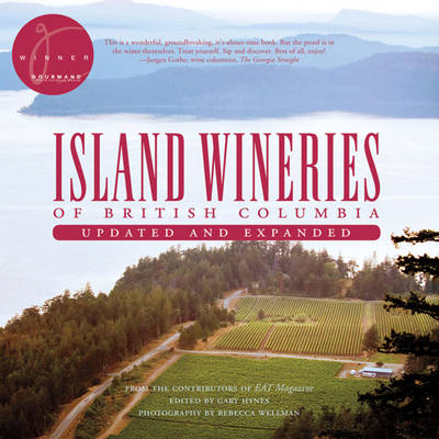 Island Wineries of British Columbia: From the Contributors of EAT Magazine
