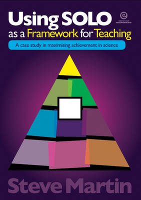 Using SOLO as a Framework for Teaching: A Case Study in Maximising Achievement in Science