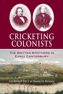Cricketing Colonists: The Brittan Brothers in Early Canterbury
