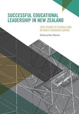 Successful Educational Leadership in New Zealand: Case Studies of Schools and an Early Childhood Centre