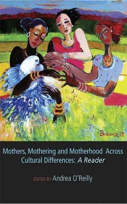 Mothers, Mothering and Motherhood Across Cultural Differences: A Reader