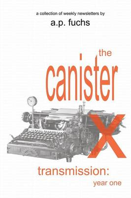 The Canister X Transmission: Year One - Collected Newsletters