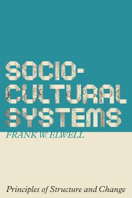 Sociocultural Systems: Principles of Structure and Change