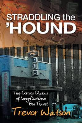 Straddling the 'Hound: The Curious Charms of Long-Distance Bus Travel