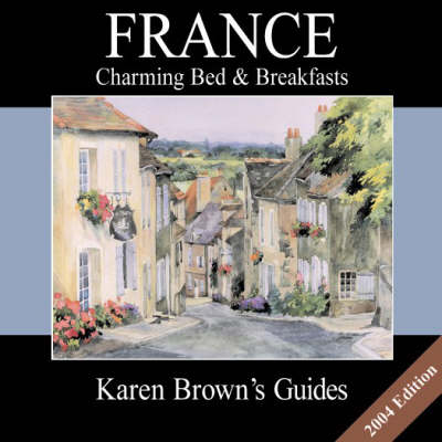 Karen Brown's France: Charming Bed and Breakfasts: 2004