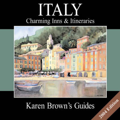 Karen Brown's Italy: Charming Inns and Itineraries: 2004