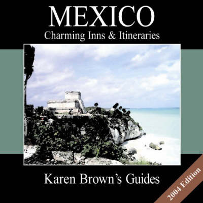 Mexico: Charming Inns and Itineraries: 2004