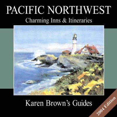 Karen Brown's Pacific North West: Charming Inns and Itineraries: 2004