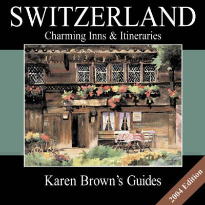 Karen Brown's Switzerland: Charming Inns and Itineraries: 2004
