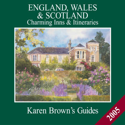 Karen Brown's England, Wales and Scotland: Charming Hotels and Itineraries: 2005