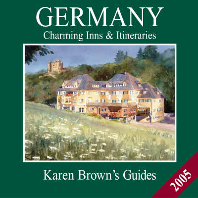 Karen Brown's Germany: Charming Inns and Itineraries: 2005
