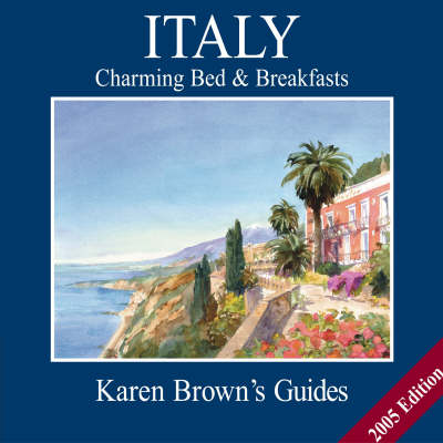 Karen Brown's Italy: Charming Bed and Breakfasts: 2005
