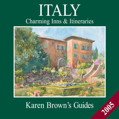 Karen Brown's Italy: Charming Inns and Itineraries: 2005