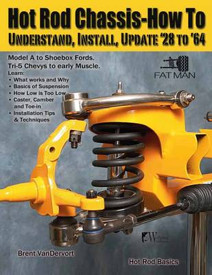 Hot Rod Chassis How-to Understand, Install and Update '28-'64