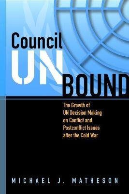 Council Unbound: The Growth of UN Decision Making on Conflict and Postconflict Issues After the Cold War