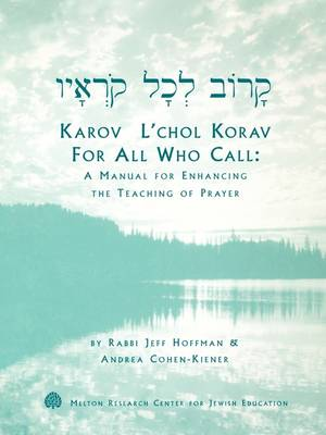 Karov L'chol Korav, For All Who Call: A Manual for Enhancing the Teaching of Prayer