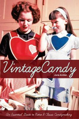 Vintage Candy: An Essential Guide to Retro & Classic Candymaking
