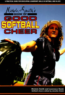 Michele Smith's Book of Good Softball Cheer: A Practical Guide for Developing Leadership Skills in Softball and in Life