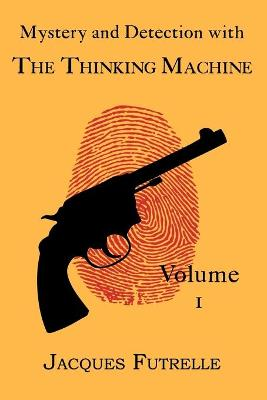 Mystery and Detection with The Thinking Machine, Volume 1