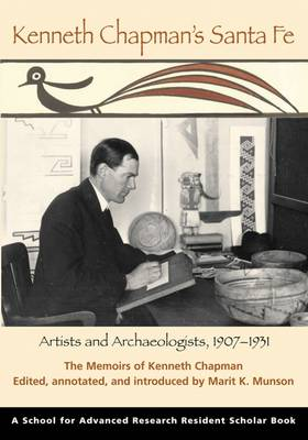 Kenneth Chapman's Santa Fe: Artists and Archaeologists, 1907-1931