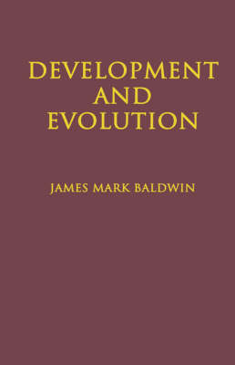 Development and Evolution: Including Psychophysical, Evolution, Evolution by Orthoplasy, and the Theory of Genetic Modes