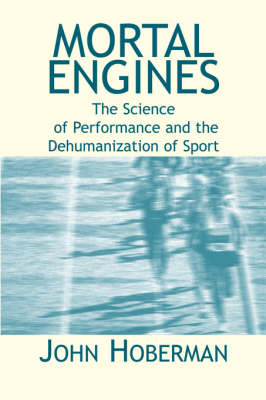 Mortal Engines: The Science of Performance and the Dehumanization of Sport