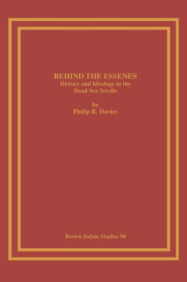 Behind the Essenes: History and Ideology in the Dead Sea Scrolls