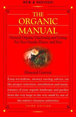 The Organic Manual: Natural Organic Gardening and Living for Your Family, Plants, and Pets