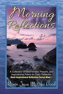 Morning Reflections: A Collection of Bible Verses, Prayers, & Inspirational Poetry for Daily Reflection