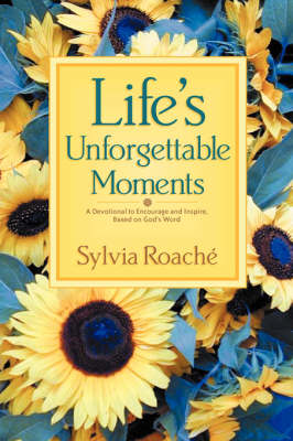 Life's Unforgettable Moments: A Devotional to Encourage and Inspire, Based on God's Word