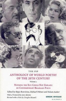 The Pip Anthology Of World Poetry Of The 20th Century Vol.3: Nothing the Sun Could Not Explain - 20th Century Brazilian Poets