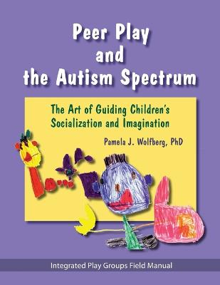 Peer Play and the Autism Spectrum: The Art of Guiding Children's Socialization and Imagination