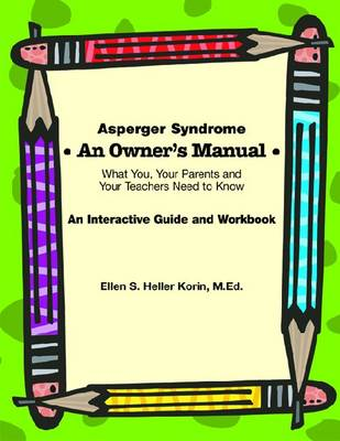 Asperger Syndrome: An Owner's Manual: What You, Your Parents and Your Teachers Need to Know - An Interactive Guide and Workbook