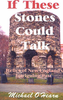 If These Stones Could Talk: Relics of New England's Intriguing Past