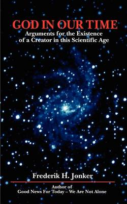 God in Our Time: Arguments for the Existence of a Creator in This Scientific Age