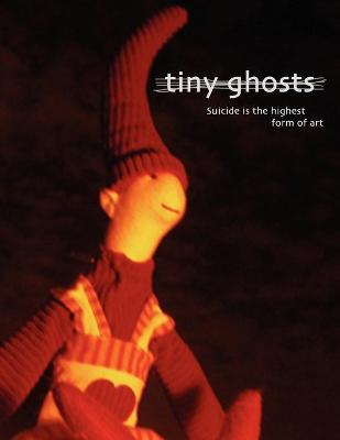 Tiny Ghosts: Suicide Is the Highest Form of Art