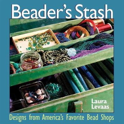 Beader's Stash: Designs from America's Favorite Bead Shops