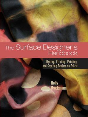 Surface Designer's Handbook: Dyeing, Printing, Painting, and Creating Resists on Fabric