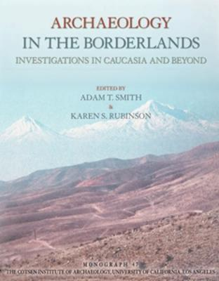 Archaeology in the Borderlands: Investigations in Caucasia and Beyond