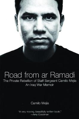 The Road From Ar-ramadi: The Private Rebellion of Staff Sergeant Mejia